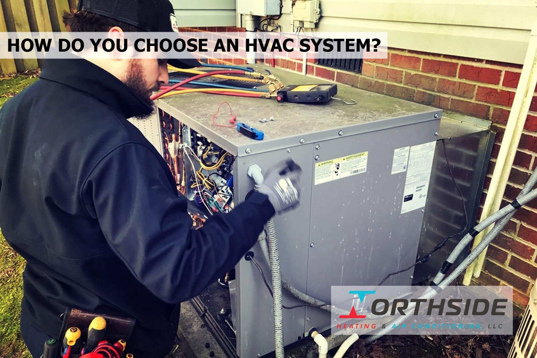 HOW DO YOU CHOOSE AN HVAC SYSTEM?