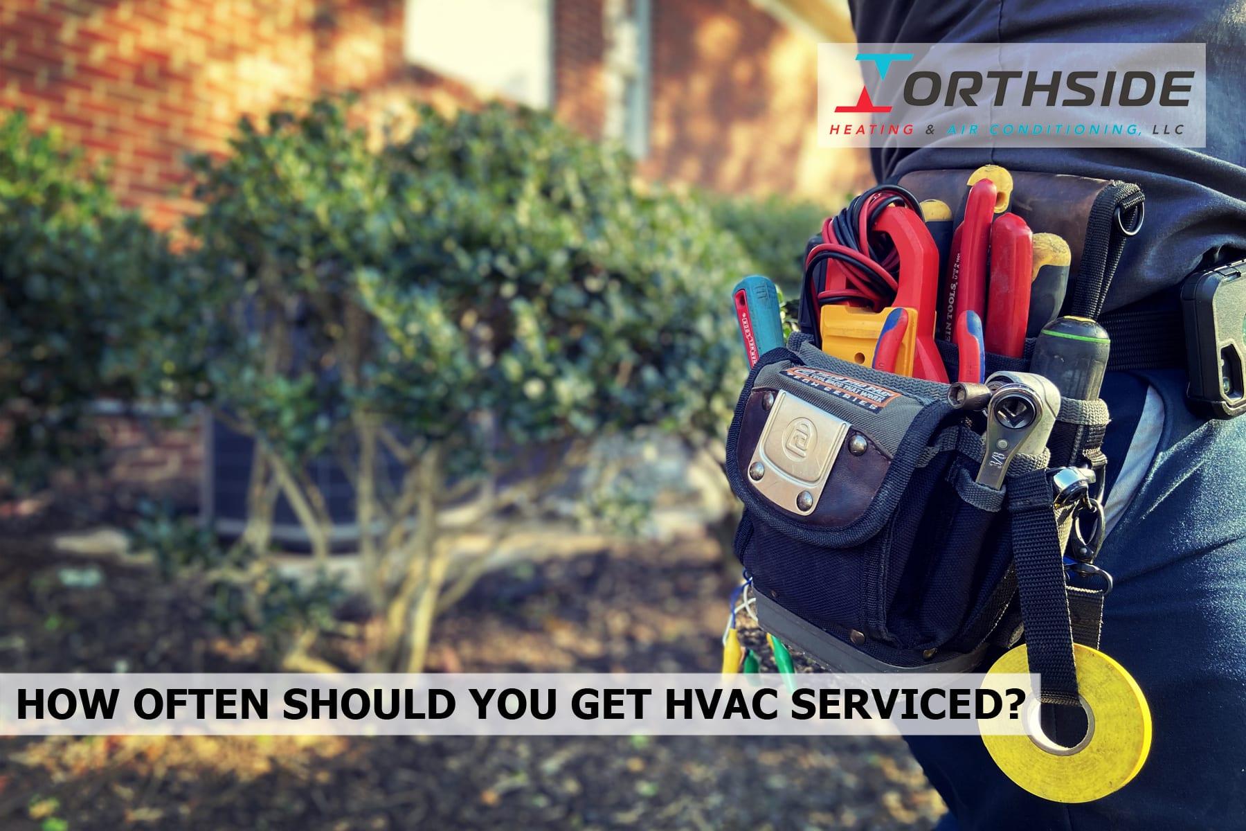 HOW OFTEN SHOULD YOU GET HVAC SERVICED?